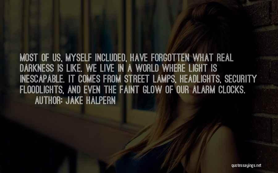 From Darkness Comes Light Quotes By Jake Halpern