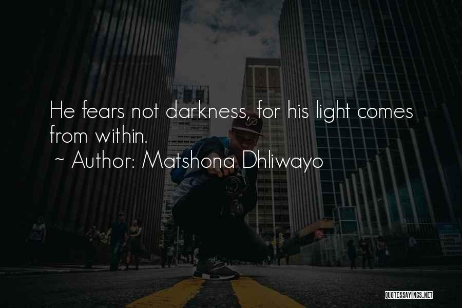 From Darkness Comes Light Quotes By Matshona Dhliwayo