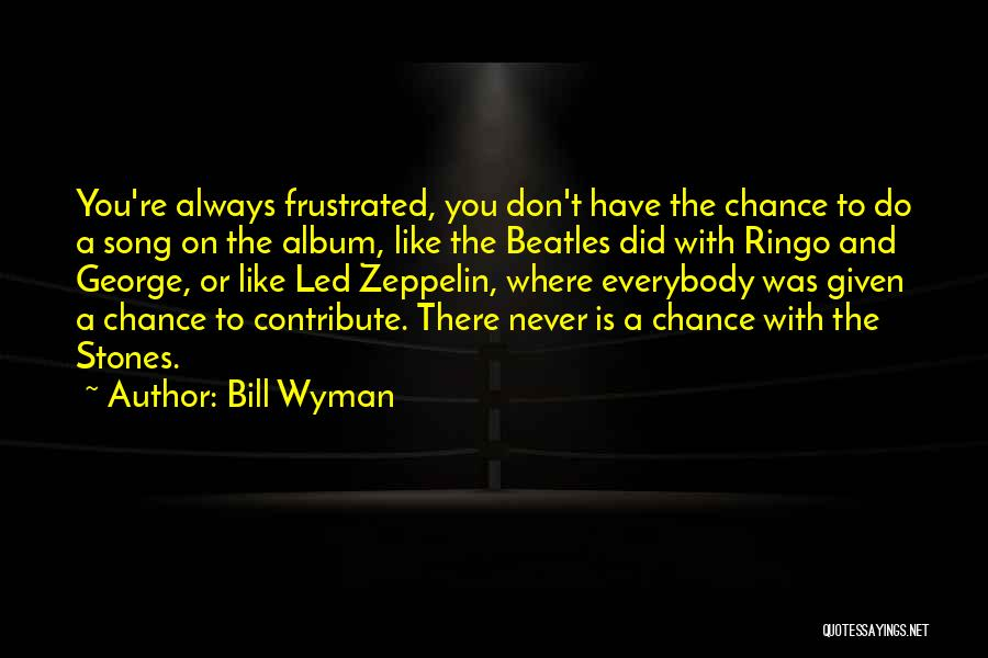 Frustrated Quotes By Bill Wyman
