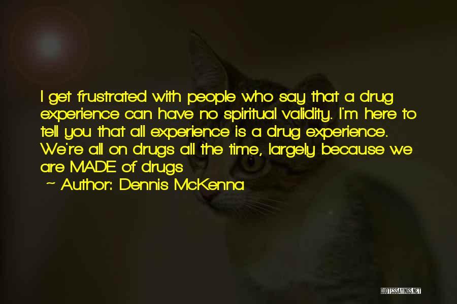 Frustrated Quotes By Dennis McKenna