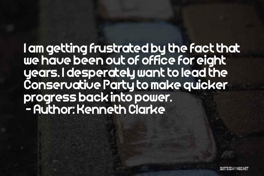 Frustrated Quotes By Kenneth Clarke