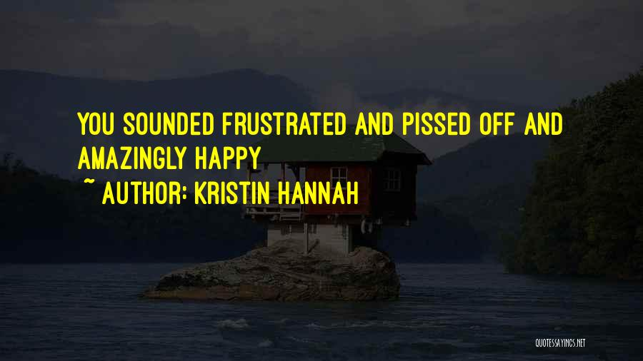 Frustrated Quotes By Kristin Hannah