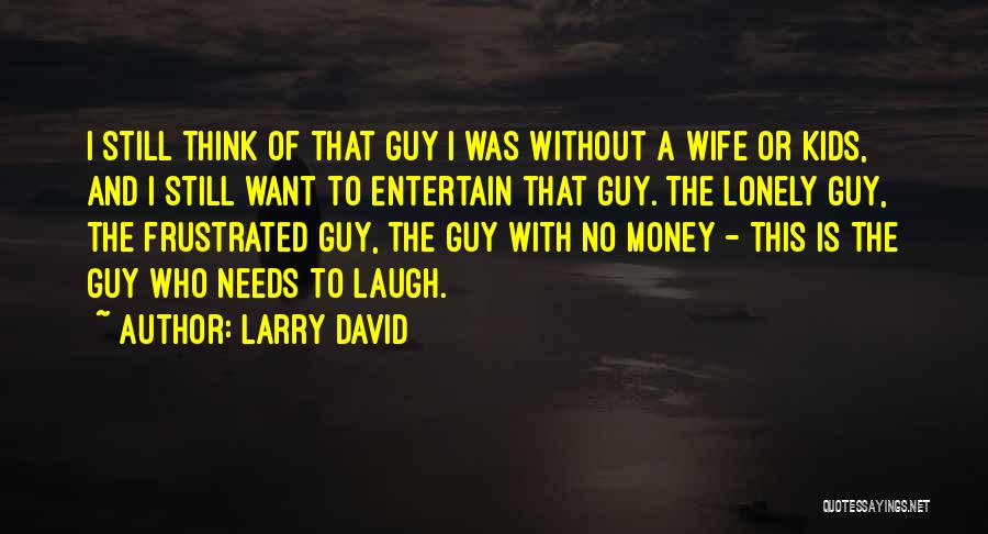 Frustrated Quotes By Larry David