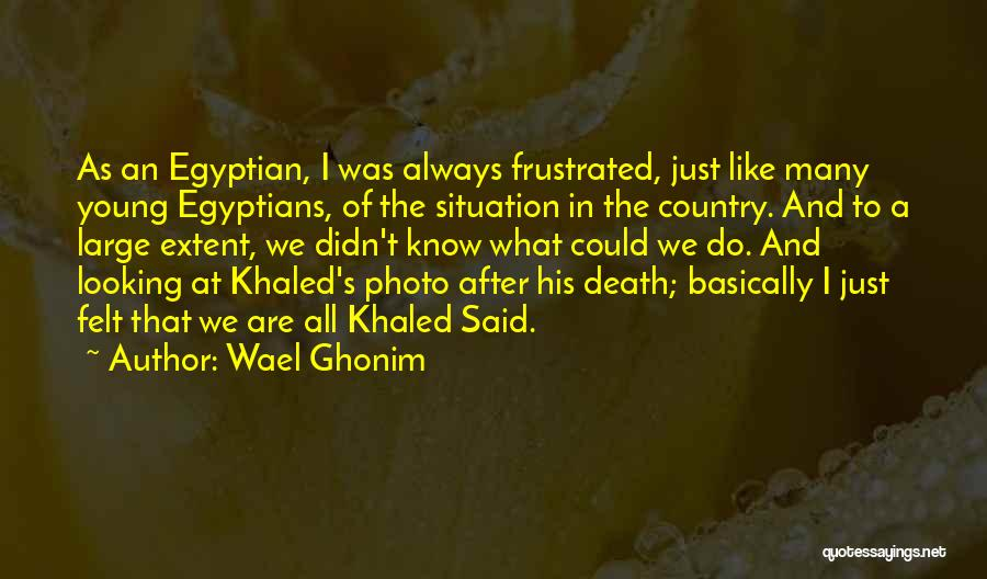 Frustrated Quotes By Wael Ghonim