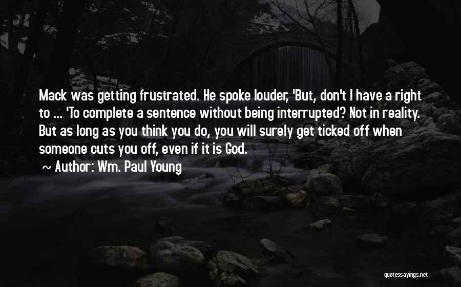 Frustrated Quotes By Wm. Paul Young
