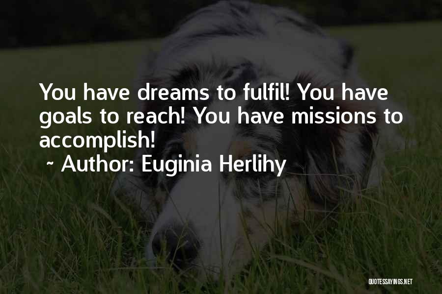 Fulfil Dreams Quotes By Euginia Herlihy