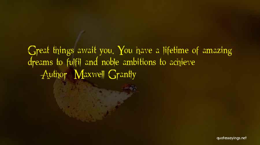 Fulfil Dreams Quotes By Maxwell Grantly