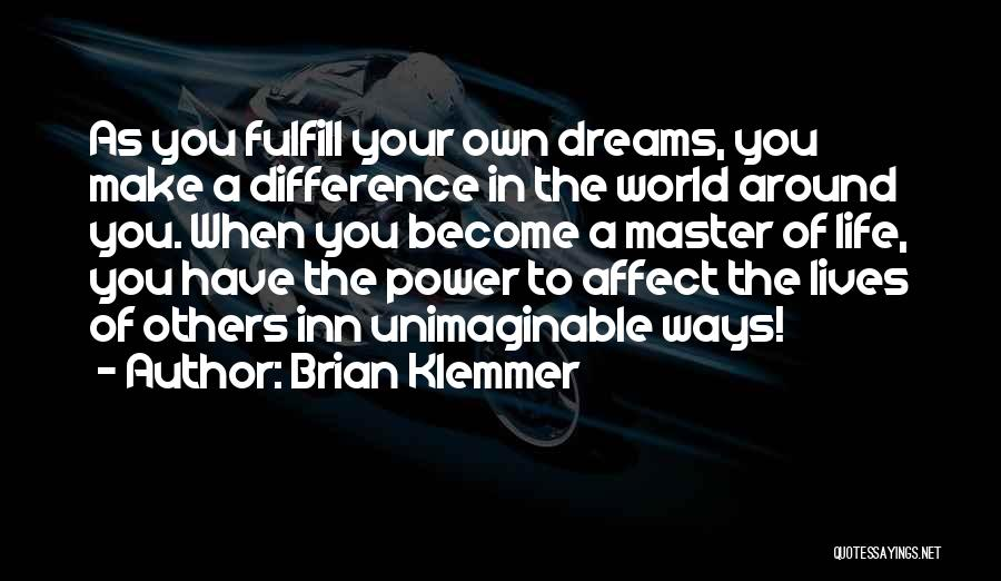 Fulfill Your Dreams Quotes By Brian Klemmer