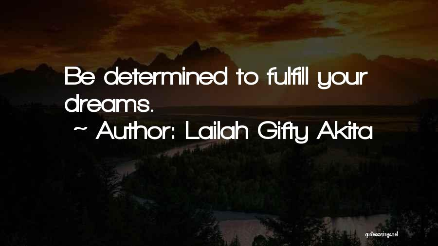 Fulfill Your Dreams Quotes By Lailah Gifty Akita