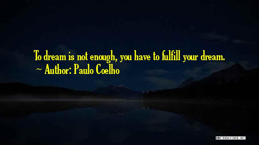 Fulfill Your Dreams Quotes By Paulo Coelho