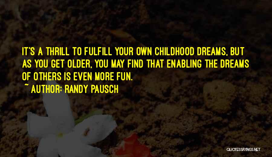 Fulfill Your Dreams Quotes By Randy Pausch