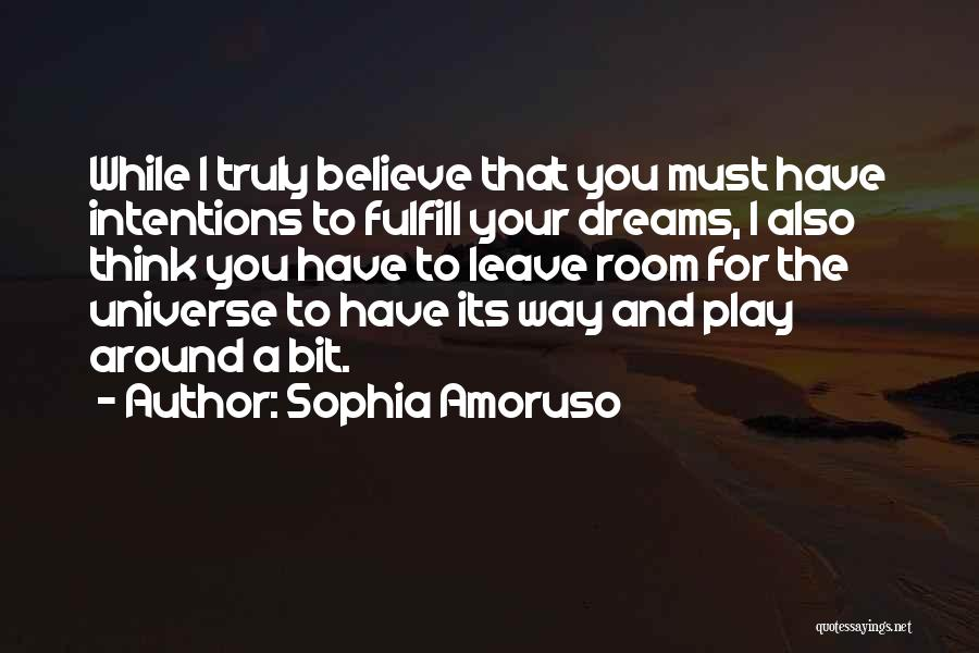 Fulfill Your Dreams Quotes By Sophia Amoruso