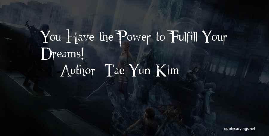 Fulfill Your Dreams Quotes By Tae Yun Kim