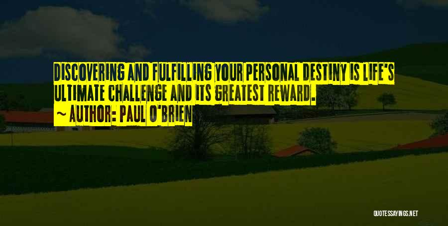 Fulfilling Your Destiny Quotes By Paul O'Brien