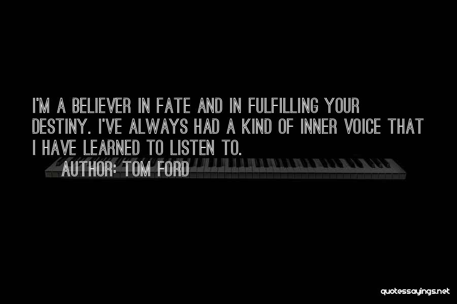 Fulfilling Your Destiny Quotes By Tom Ford