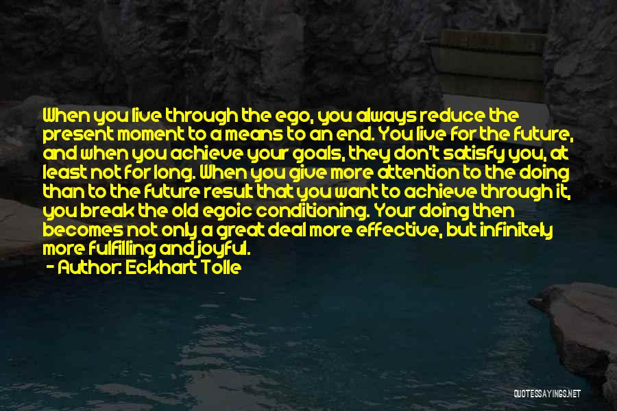 Fulfilling Your Goals Quotes By Eckhart Tolle