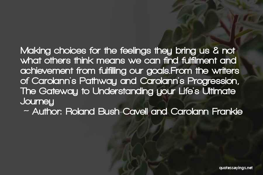 Fulfilling Your Goals Quotes By Roland Bush-Cavell And Carolann Frankie