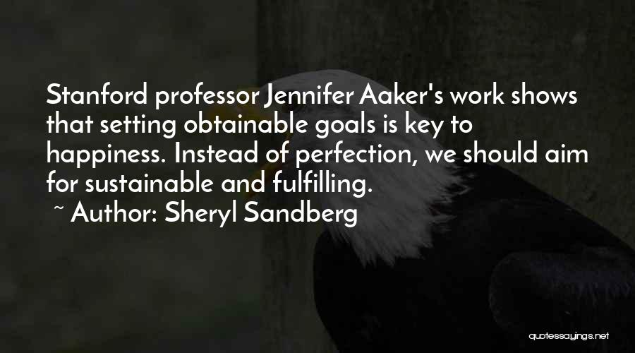 Fulfilling Your Goals Quotes By Sheryl Sandberg