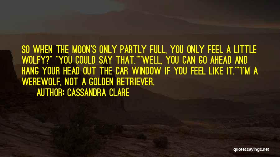 Full Moon Werewolf Quotes By Cassandra Clare