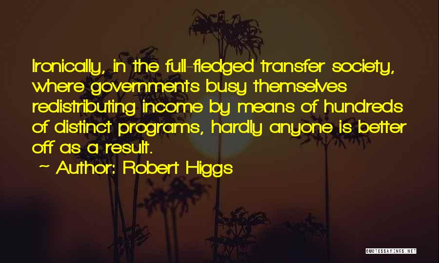 Full Of Themselves Quotes By Robert Higgs