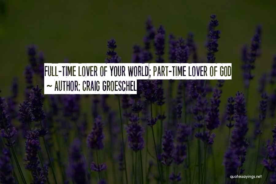 Full Time Lover Quotes By Craig Groeschel