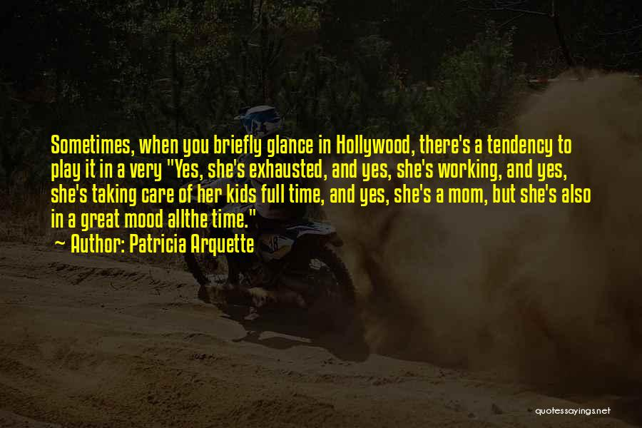 Full Time Working Mom Quotes By Patricia Arquette