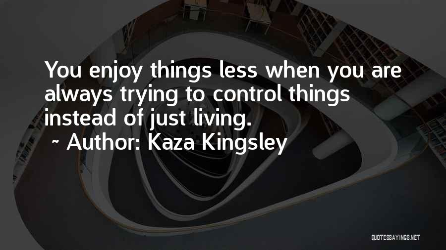 Fullest Quotes By Kaza Kingsley