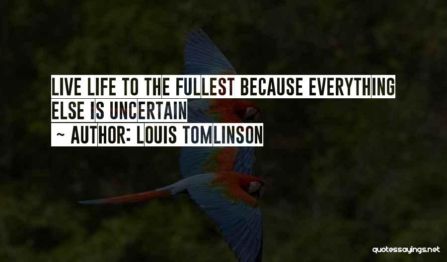 Fullest Quotes By Louis Tomlinson