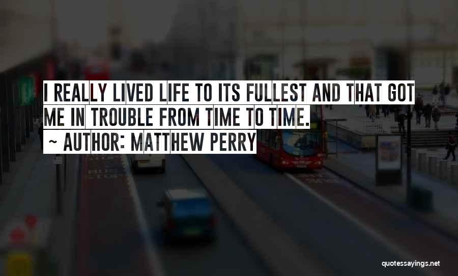 Fullest Quotes By Matthew Perry