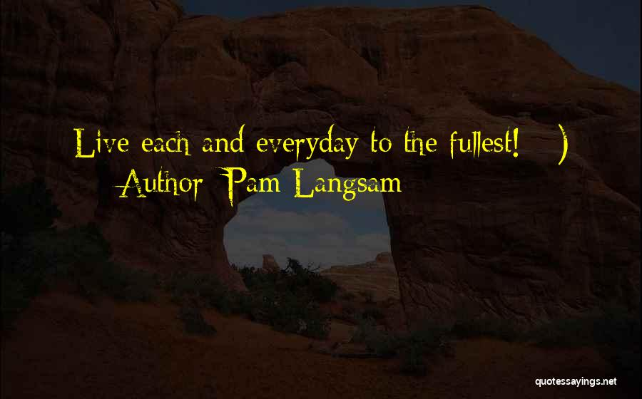 Fullest Quotes By Pam Langsam