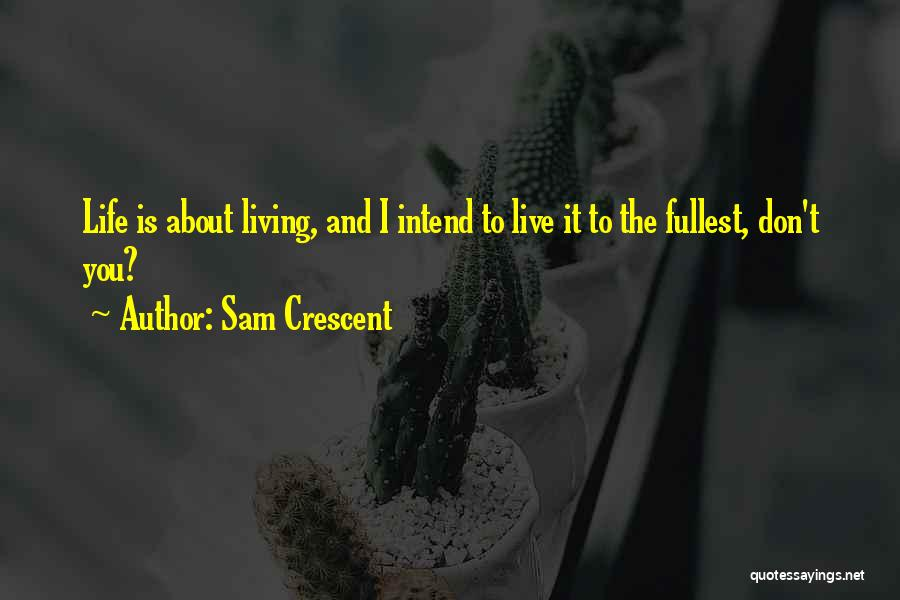 Fullest Quotes By Sam Crescent