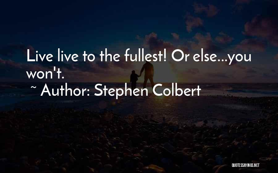 Fullest Quotes By Stephen Colbert