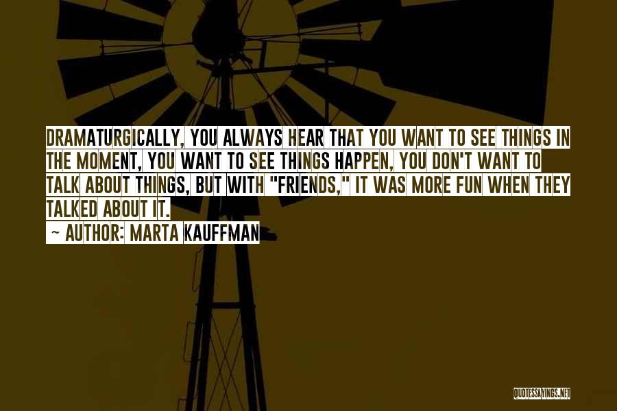 Fun Moments With Friends Quotes By Marta Kauffman