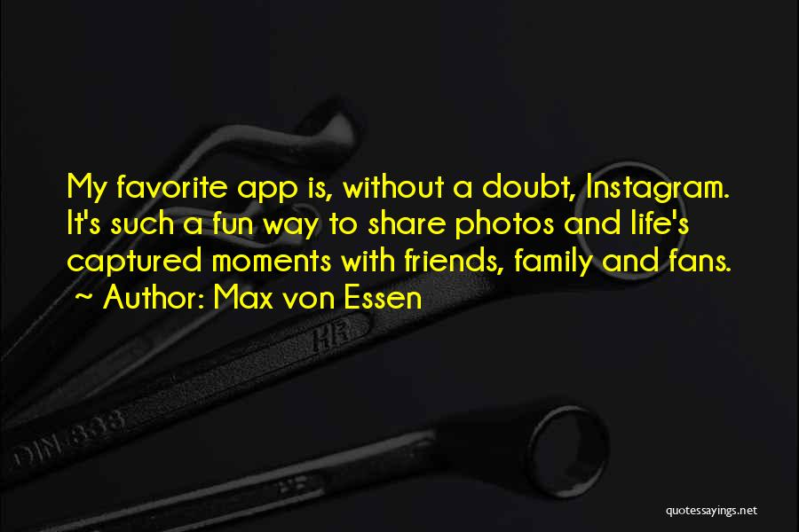 Fun Moments With Friends Quotes By Max Von Essen