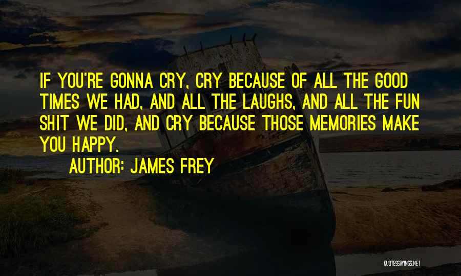 Fun Times And Memories Quotes By James Frey