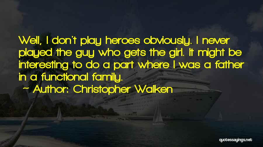 Functional Family Quotes By Christopher Walken