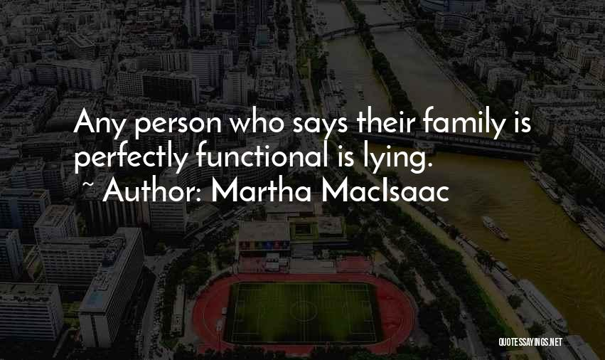 Functional Family Quotes By Martha MacIsaac