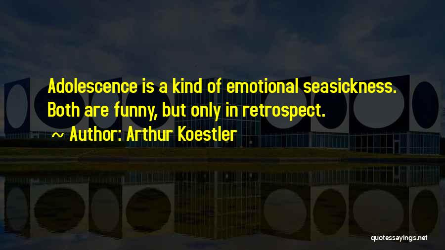Funny Adolescence Quotes By Arthur Koestler