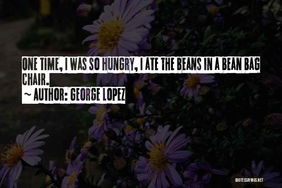 Funny Bean Quotes By George Lopez