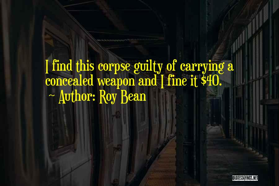 Funny Bean Quotes By Roy Bean