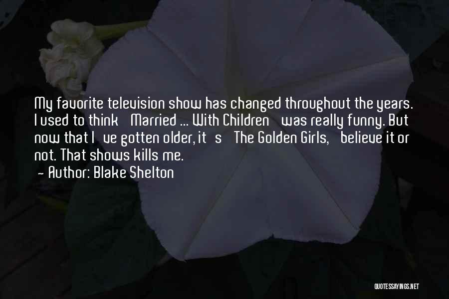 Funny Blake Shelton Quotes By Blake Shelton