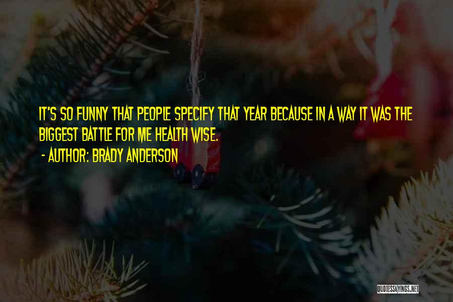 Funny But Wise Quotes By Brady Anderson