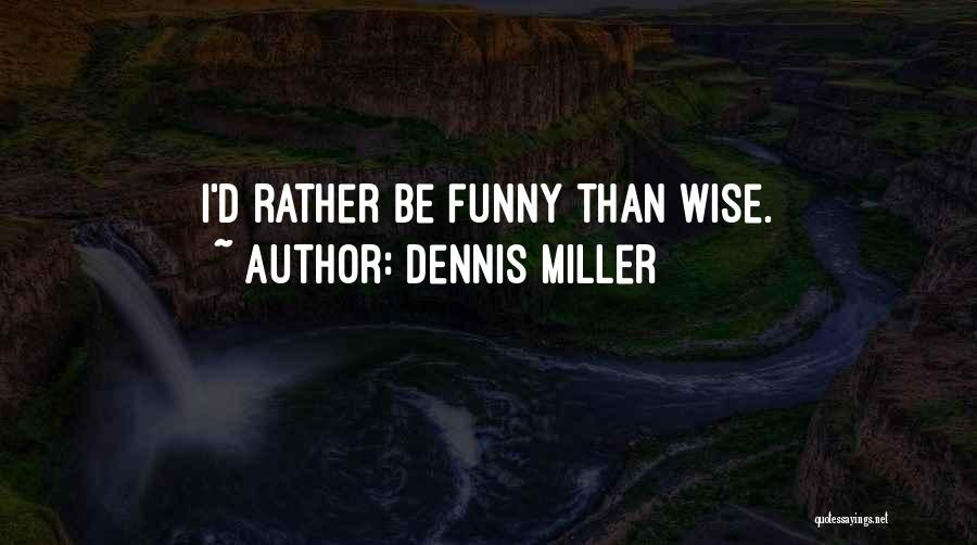 Funny But Wise Quotes By Dennis Miller