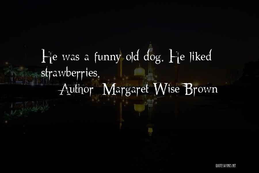 Funny But Wise Quotes By Margaret Wise Brown