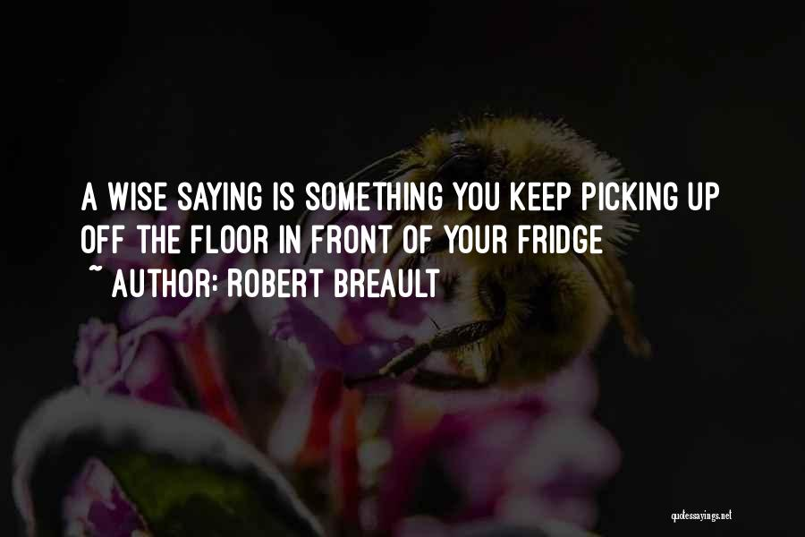 Funny But Wise Quotes By Robert Breault