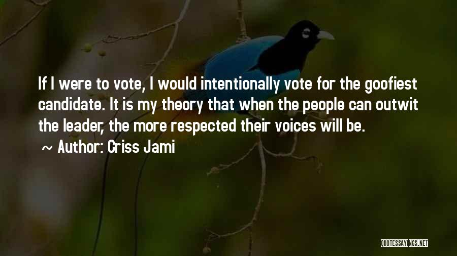 Funny Candidate Quotes By Criss Jami