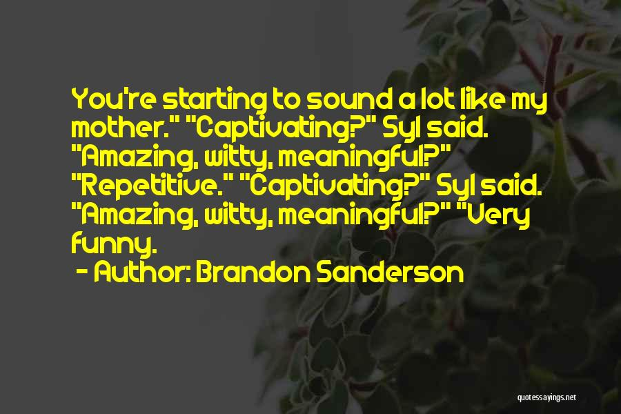 Funny Captivating Quotes By Brandon Sanderson