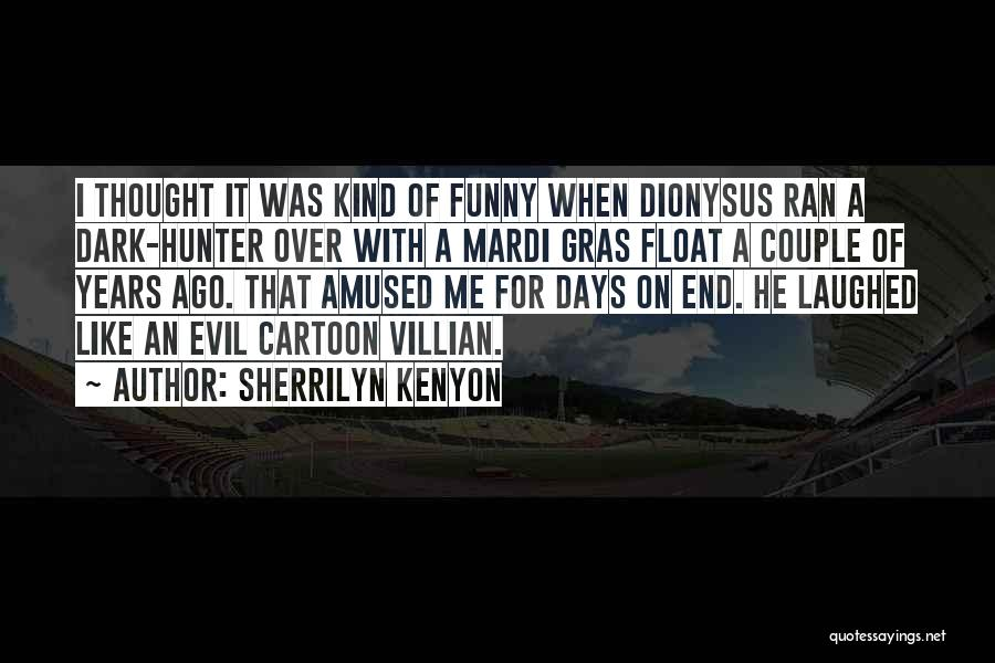 Funny Dark Hunter Quotes By Sherrilyn Kenyon