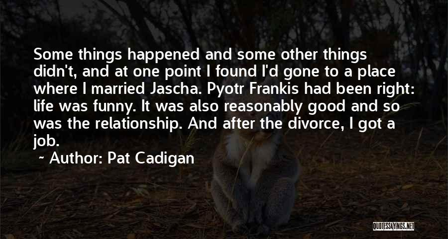 Funny Divorce Quotes By Pat Cadigan