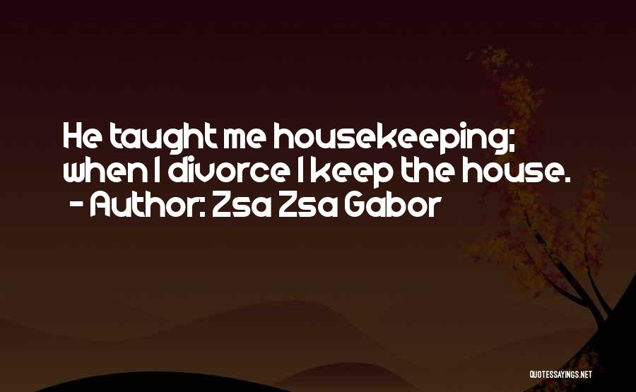 Funny Divorce Quotes By Zsa Zsa Gabor